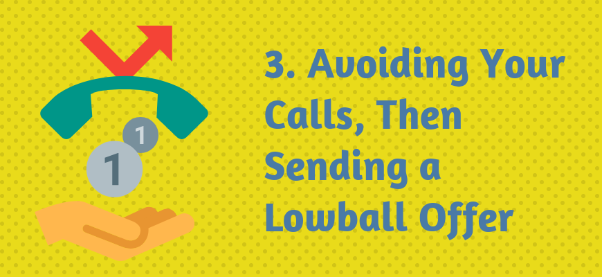 3. Avoiding Your Calls, Then Sending a Lowball Offer